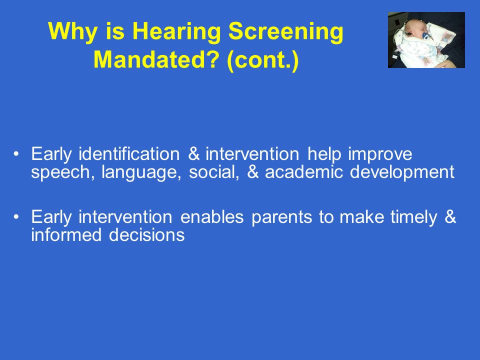 Why is Hearing Screening Mandated (cont.)