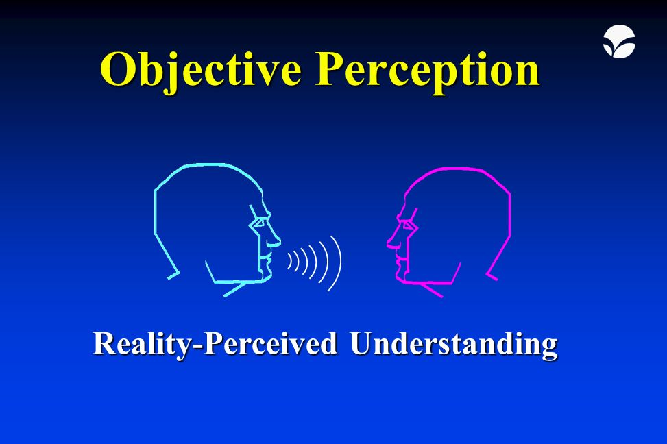 is perception reality a personal example Perception is reality is a truism in most areas of human experience, but perhaps more so in politics than any other realm zealots on all sides know that if they can create an enduring.