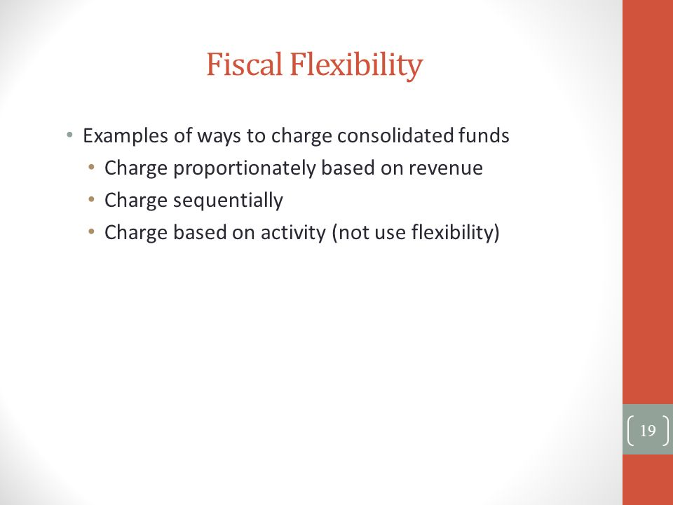 Fiscal Flexibility Examples of ways to charge consolidated funds