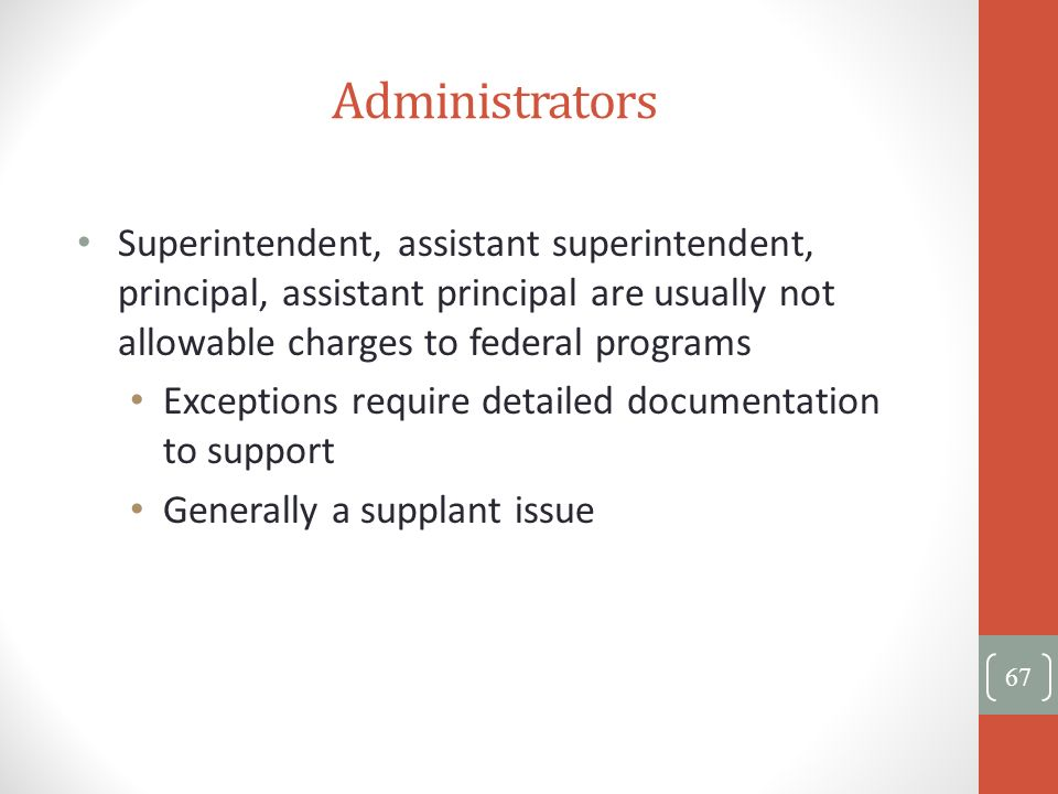 Administrators Superintendent, assistant superintendent, principal, assistant principal are usually not allowable charges to federal programs.