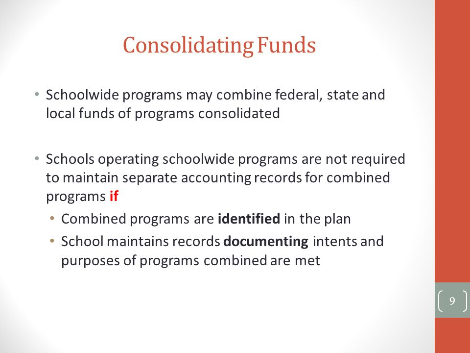 Consolidating Funds Schoolwide programs may combine federal, state and local funds of programs consolidated.