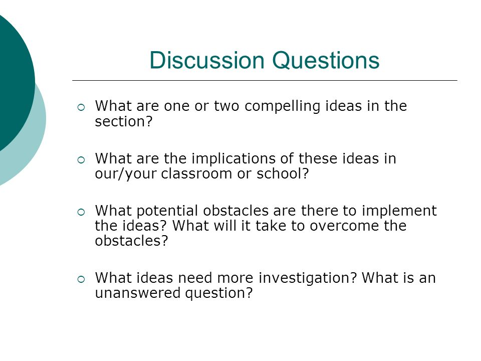 Discussion Questions What are one or two compelling ideas in the section What are the implications of these ideas in our/your classroom or school