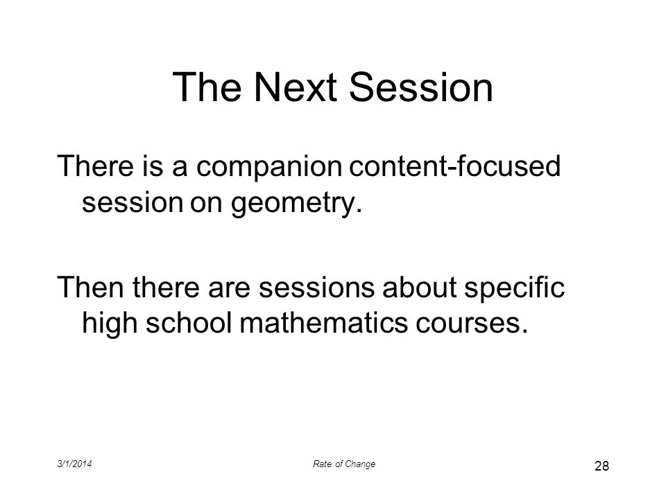 The Next Session There is a companion content-focused session on geometry. Then there are sessions about specific high school mathematics courses.