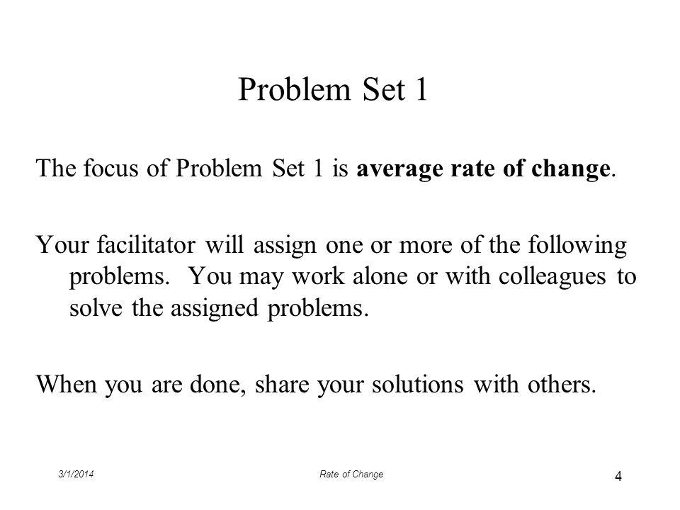 Problem Set 1 The focus of Problem Set 1 is average rate of change.