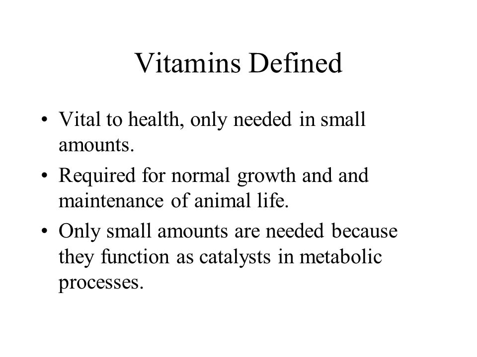 Vitamins Defined Vital to health, only needed in small amounts.