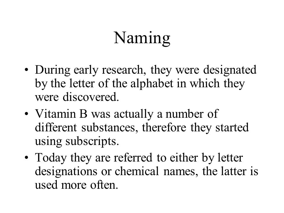 Naming During early research, they were designated by the letter of the alphabet in which they were discovered.