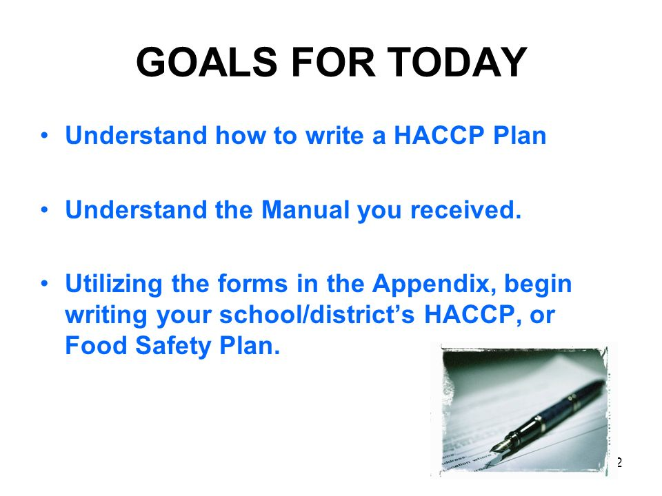 GOALS FOR TODAY Understand how to write a HACCP Plan