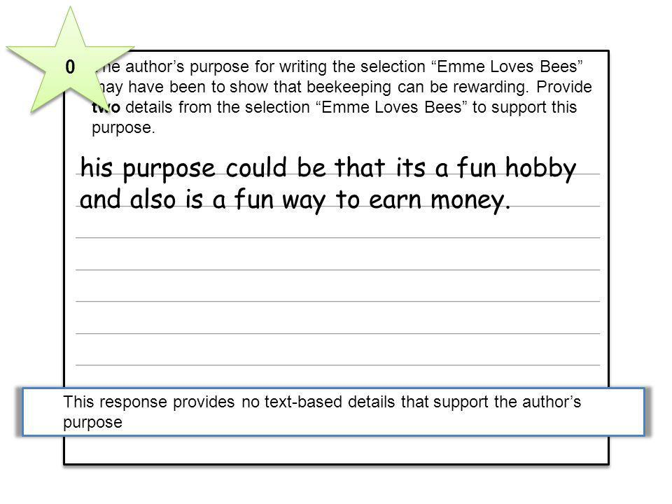 10The author's purpose for writing the selection Emme Loves Bees may have been to show that beekeeping can be rewarding. Provide two details from the selection Emme Loves Bees to support this purpose.