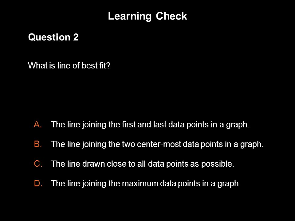 Learning Check 1.3 Question 2 What is line of best fit