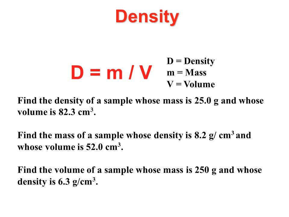 D = m / V Density D = Density m = Mass V = Volume