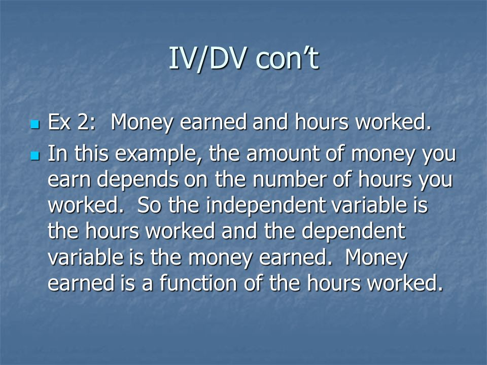IV/DV con't Ex 2: Money earned and hours worked.