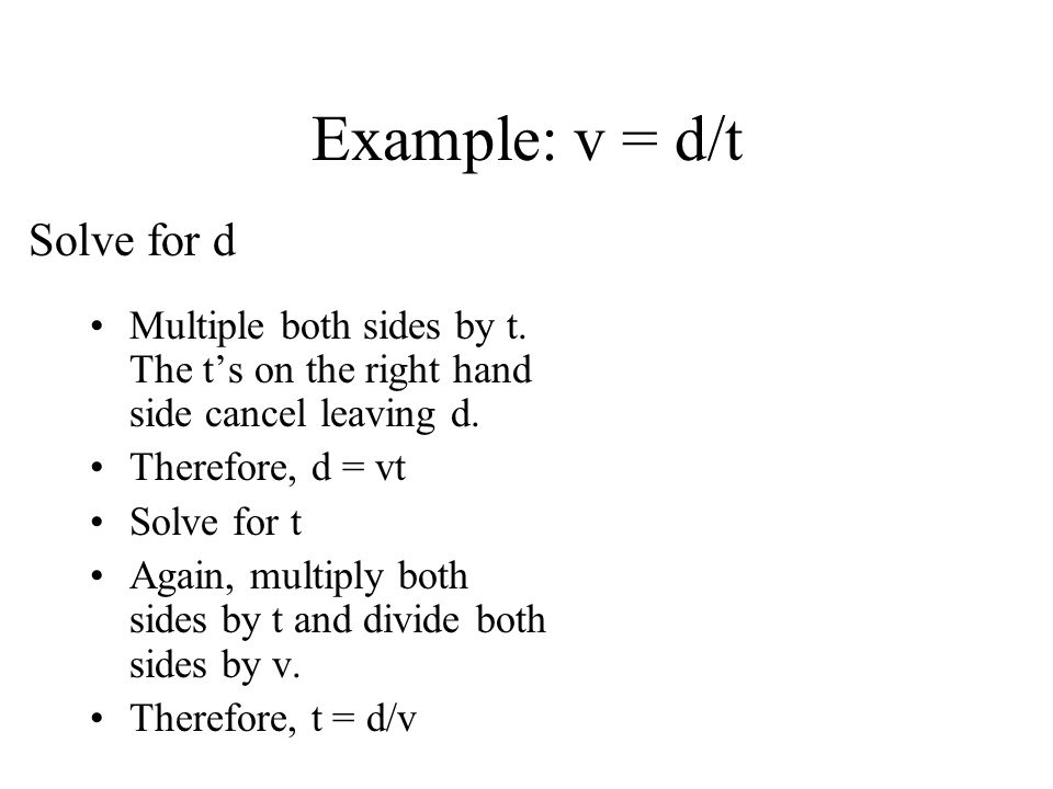 Example: v = d/t Solve for d