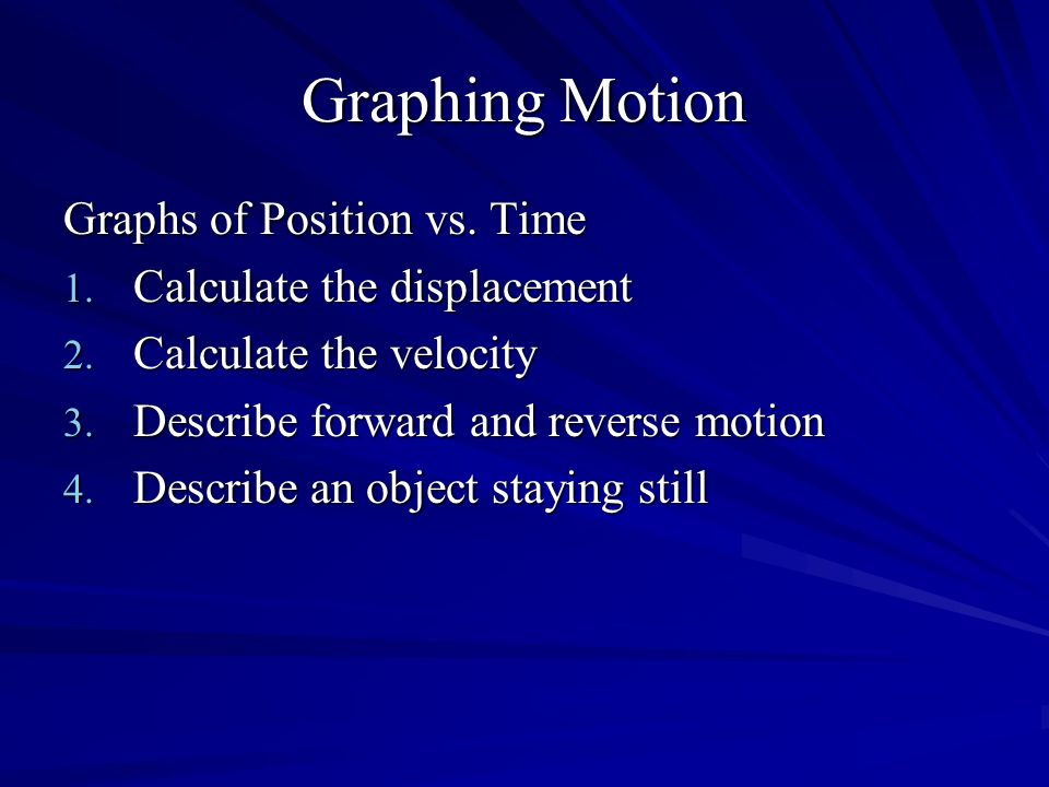 Graphing Motion Graphs of Position vs. Time Calculate the displacement