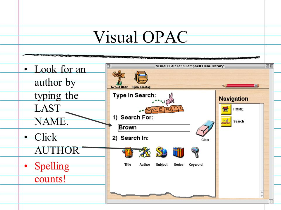 Visual OPAC Look for an author by typing the LAST NAME. Click AUTHOR