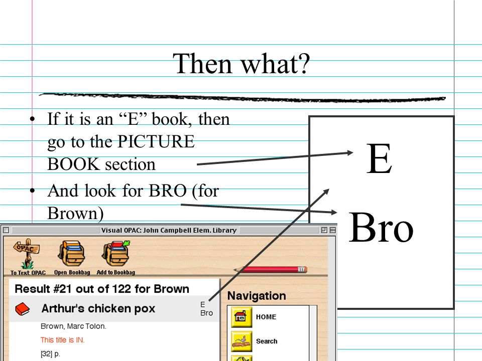 Then what If it is an E book, then go to the PICTURE BOOK section. And look for BRO (for Brown)