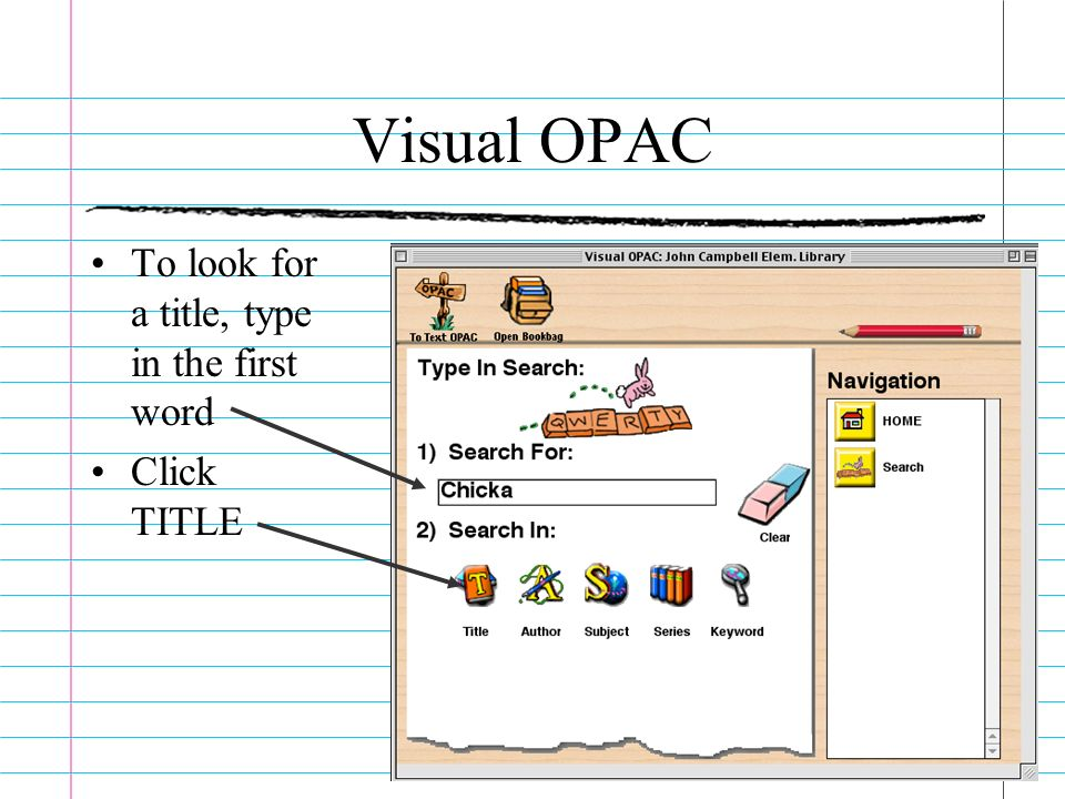 Visual OPAC To look for a title, type in the first word Click TITLE