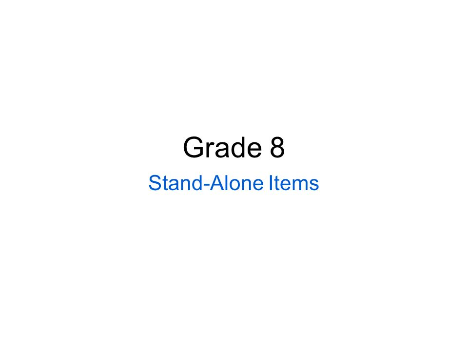 Grade 8 Stand-Alone Items