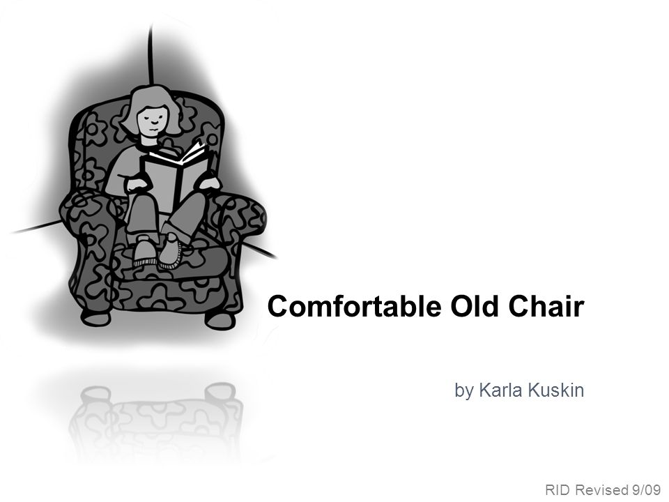 Comfortable Old Chair by Karla Kuskin RID Revised 9/09