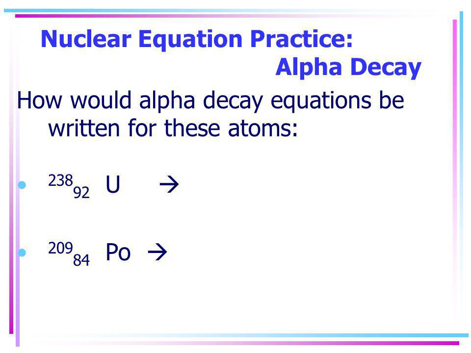 Nuclear Equation Practice: Alpha Decay