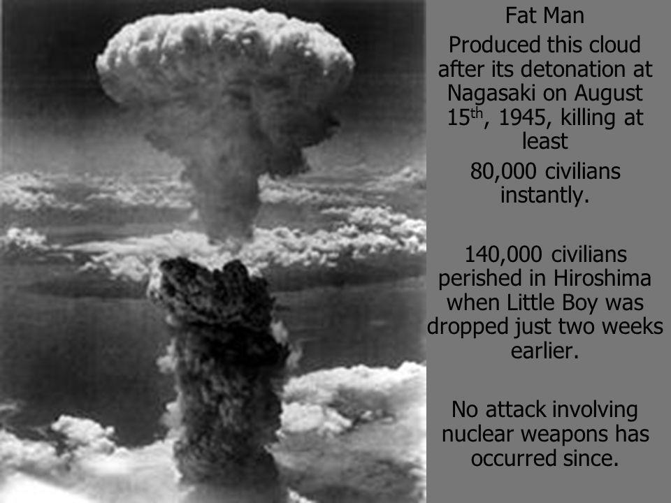 No attack involving nuclear weapons has occurred since.