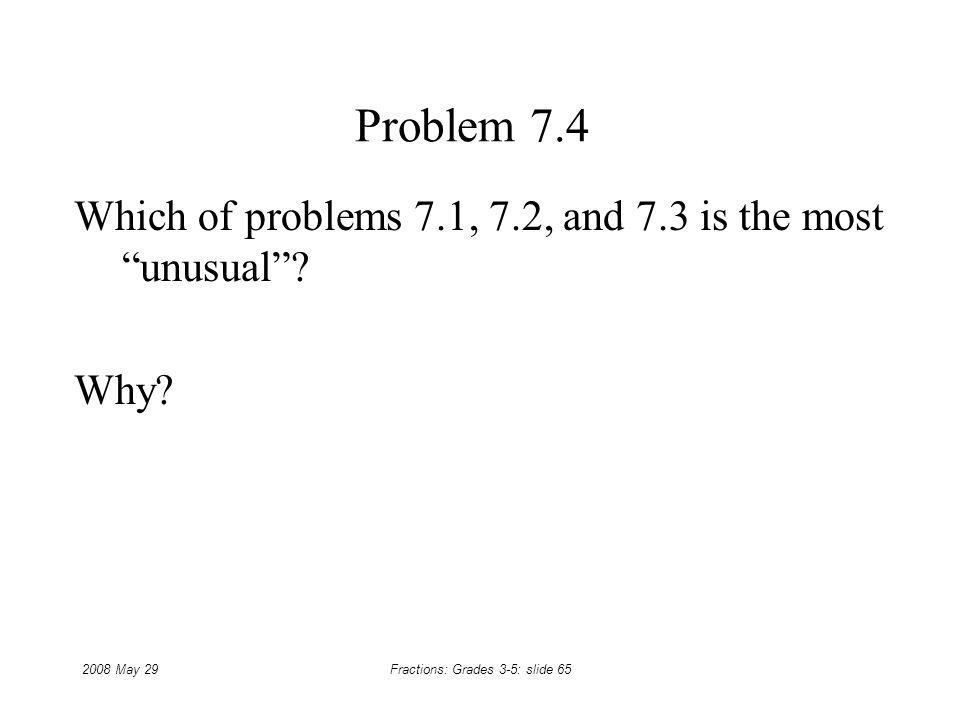 Which of problems 7.1, 7.2, and 7.3 is the most unusual Why