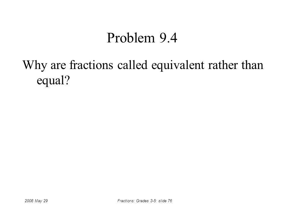 Why are fractions called equivalent rather than equal