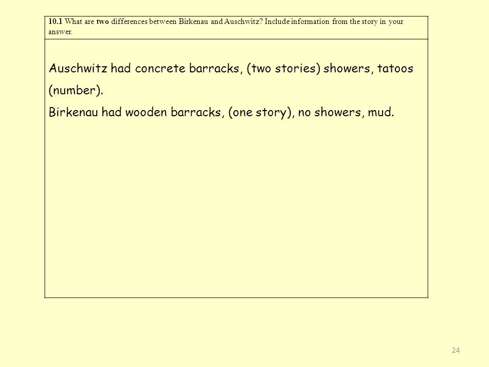 Birkenau had wooden barracks, (one story), no showers, mud.