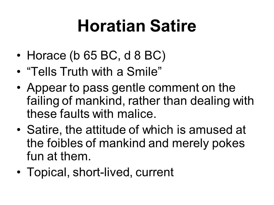 Horatian Satire Horace (b 65 BC, d 8 BC) Tells Truth with a Smile