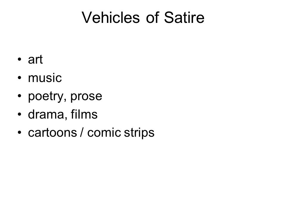 Vehicles of Satire art music poetry, prose drama, films