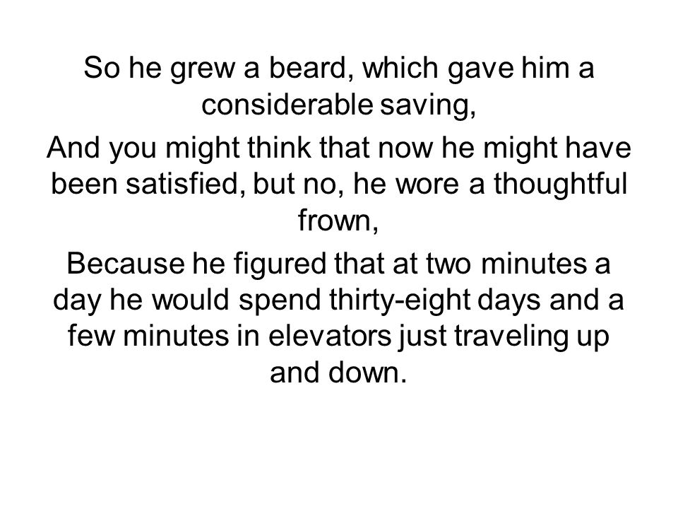 So he grew a beard, which gave him a considerable saving,