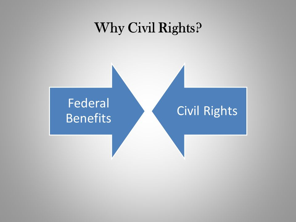 Why Civil Rights Federal Benefits. Civil Rights.