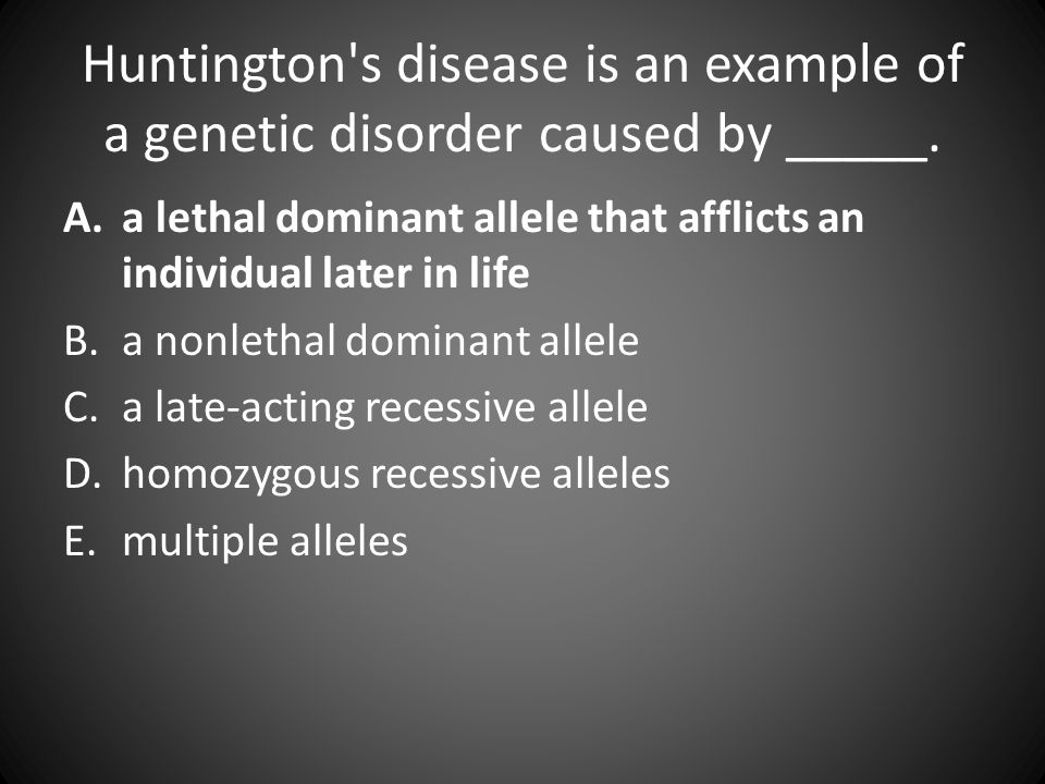 Huntington s disease is an example of a genetic disorder caused by _____.