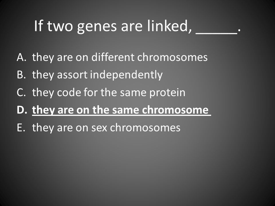 If two genes are linked, _____.