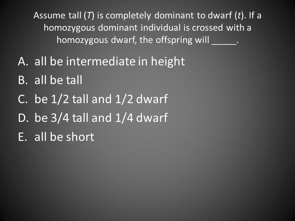 all be intermediate in height all be tall be 1/2 tall and 1/2 dwarf