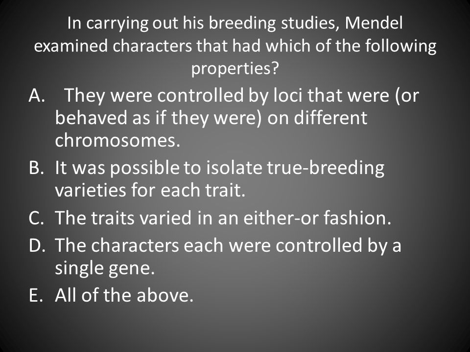 It was possible to isolate true-breeding varieties for each trait.