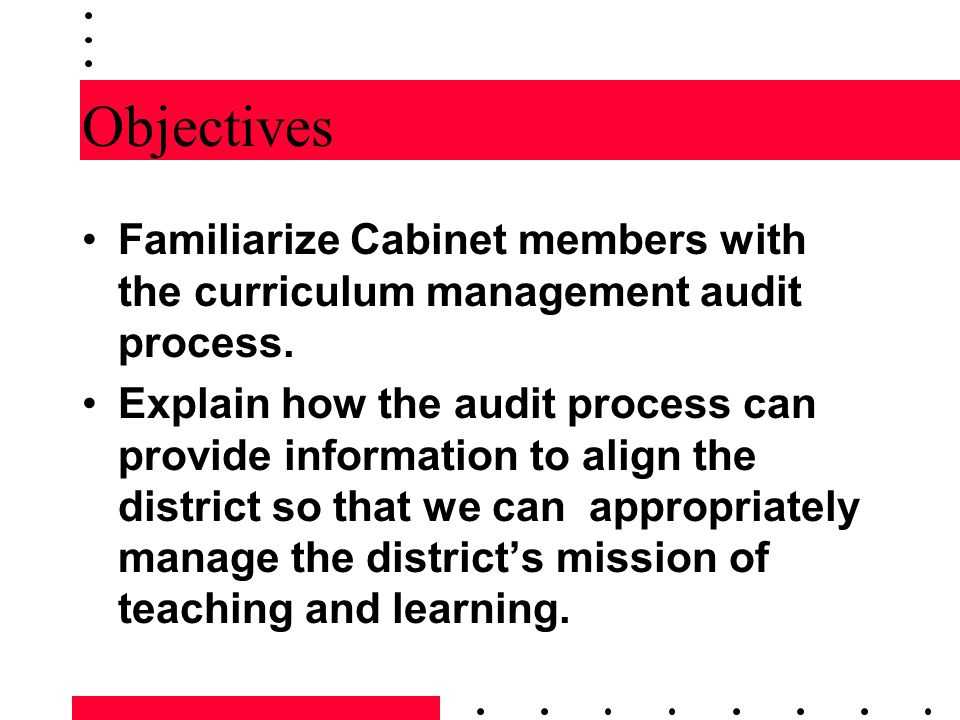 Objectives Familiarize Cabinet members with the curriculum management audit process.