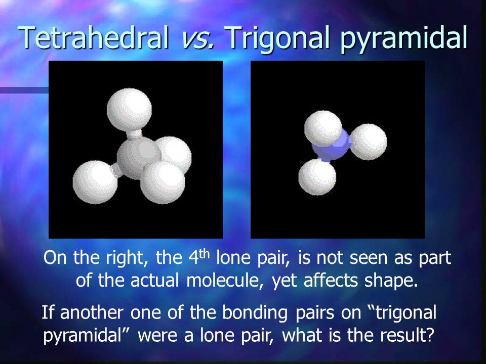 Tetrahedral vs. Trigonal pyramidal