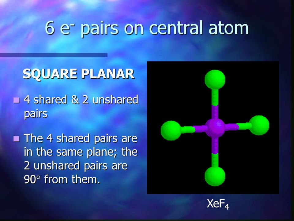 6 e- pairs on central atom