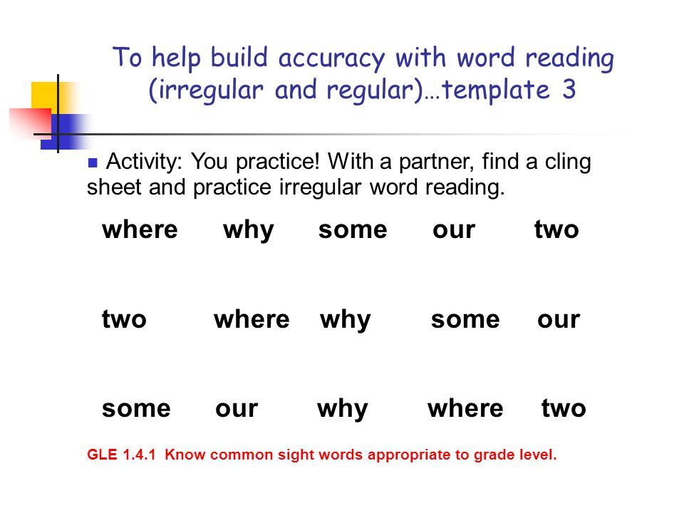 To help build accuracy with word reading (irregular and regular)…template 3