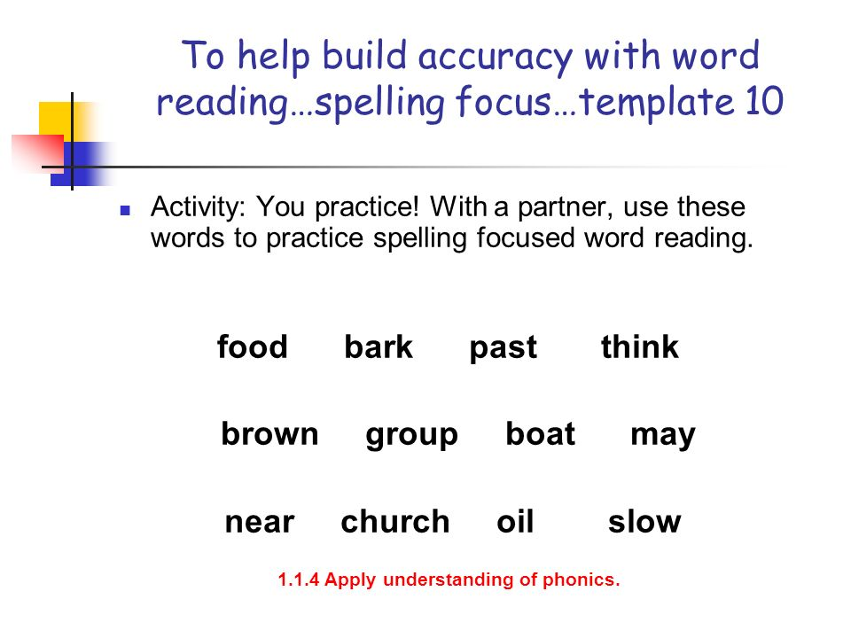 To help build accuracy with word reading…spelling focus…template 10
