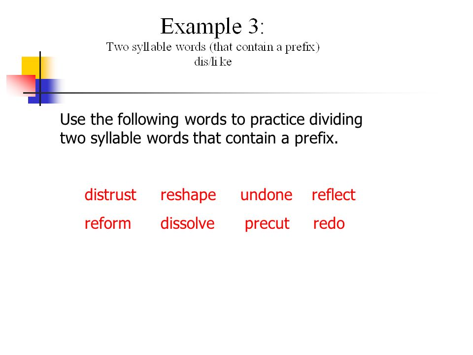 Use the following words to practice dividing two syllable words that contain a prefix.