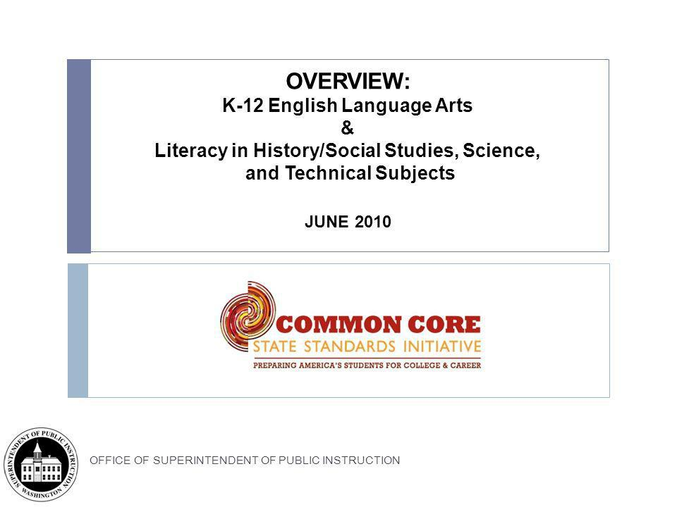 OVERVIEW: K-12 English Language Arts & Literacy in History/Social Studies, Science, and Technical Subjects JUNE 2010