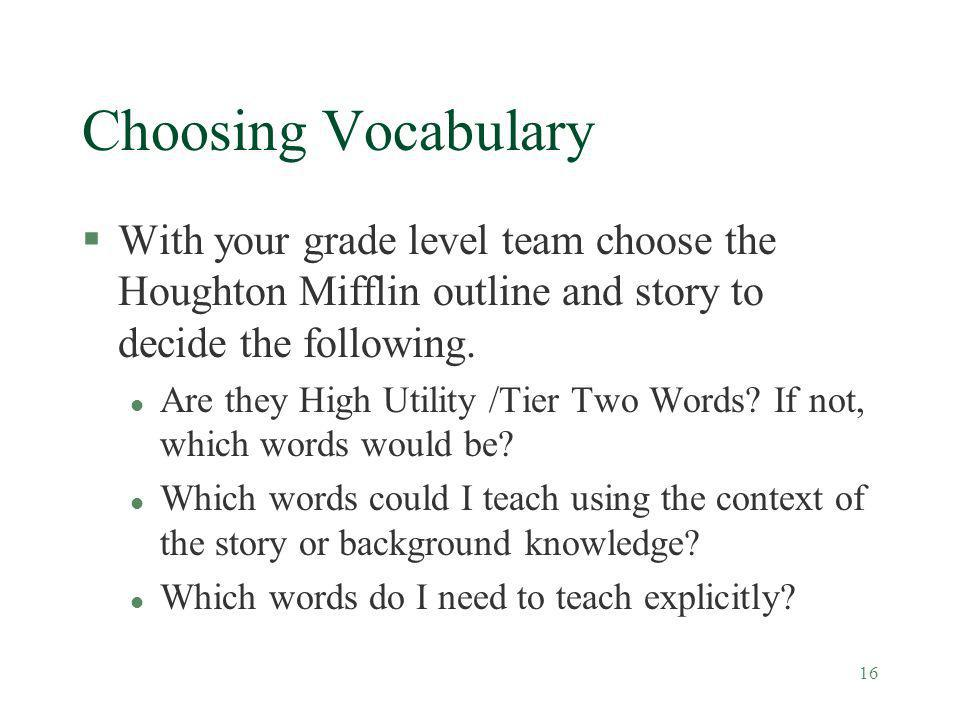 Choosing Vocabulary With your grade level team choose the Houghton Mifflin outline and story to decide the following.