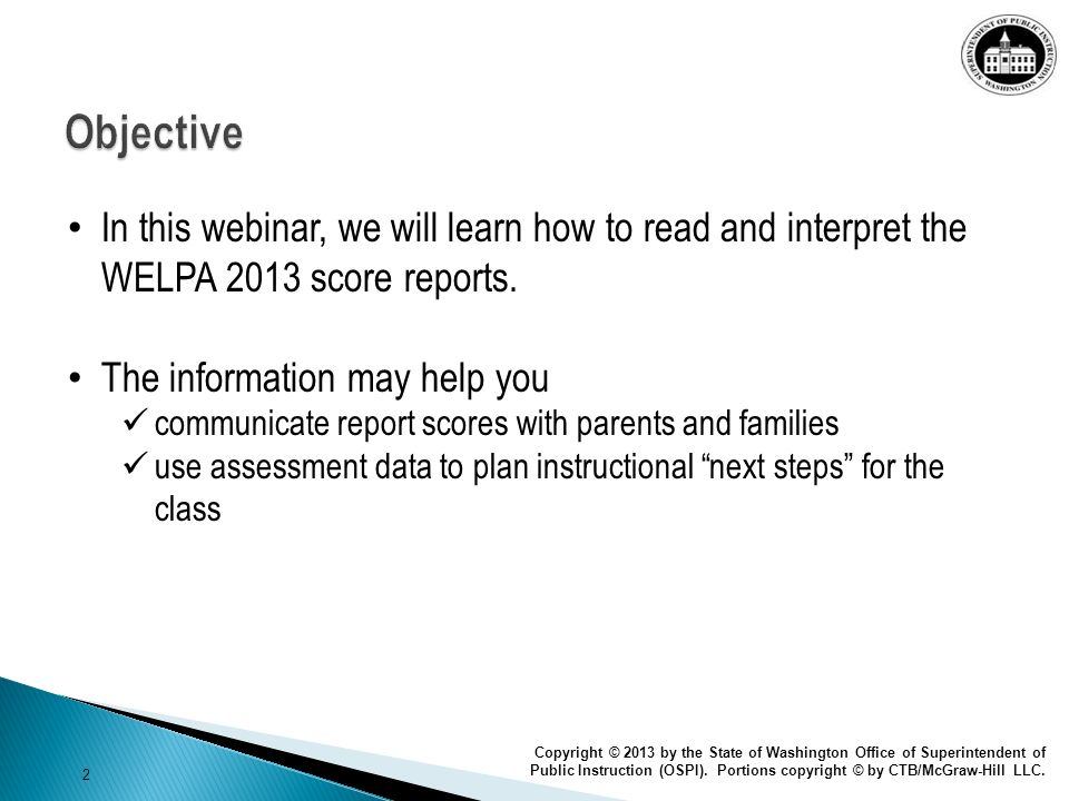 Objective In this webinar, we will learn how to read and interpret the WELPA 2013 score reports. The information may help you.