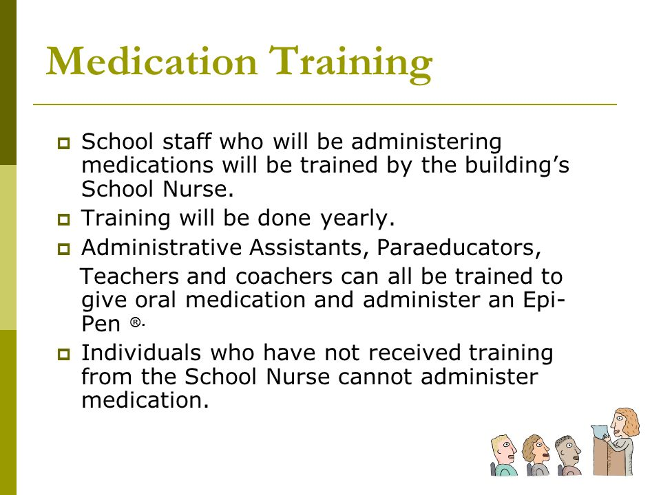Medication Training School staff who will be administering medications will be trained by the building's School Nurse.