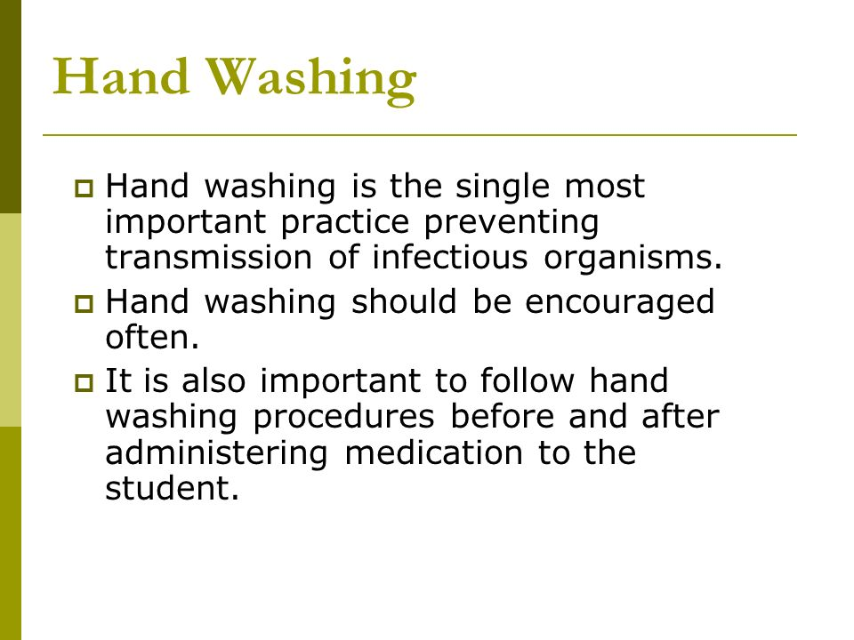 Hand Washing Hand washing is the single most important practice preventing transmission of infectious organisms.
