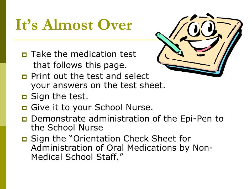 It's Almost Over Take the medication test that follows this page.