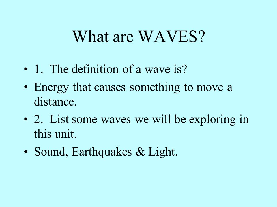What are WAVES 1. The definition of a wave is