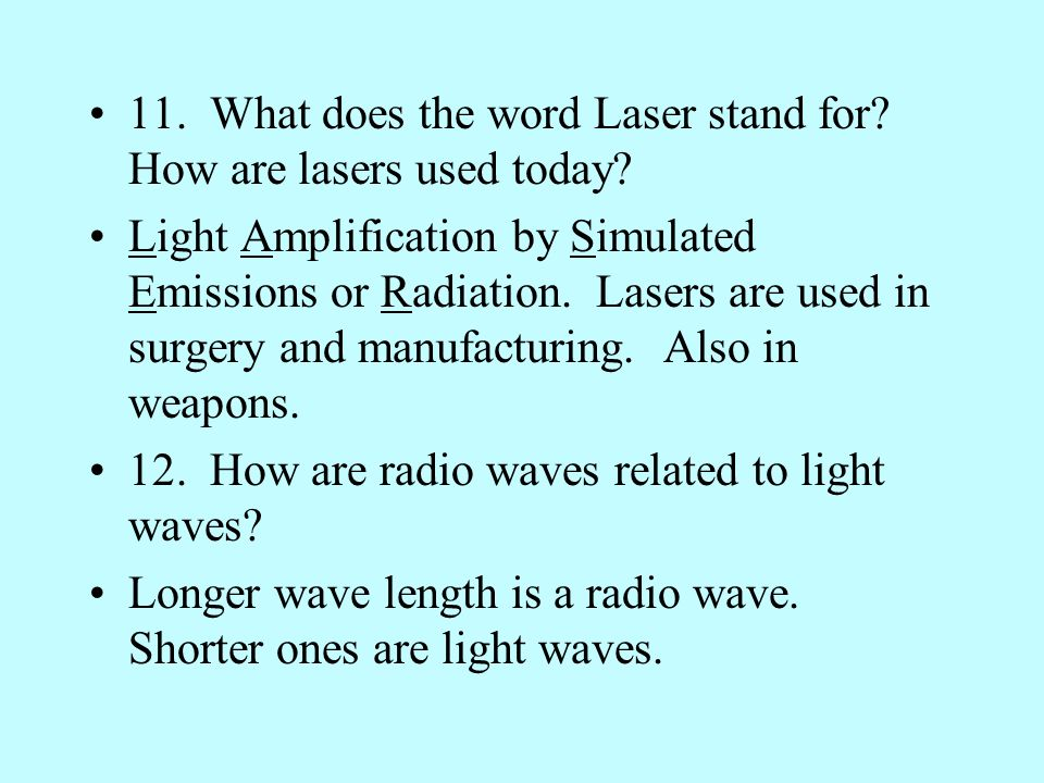 11. What does the word Laser stand for How are lasers used today