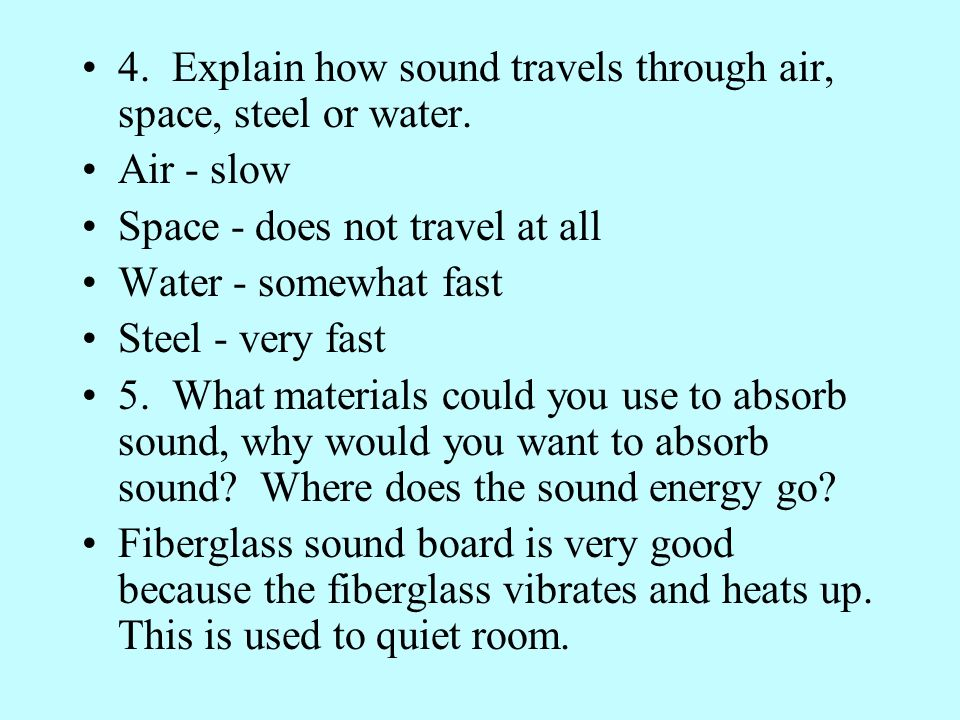 4. Explain how sound travels through air, space, steel or water.